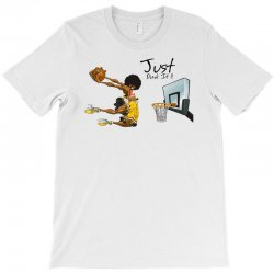 Just Dunk It T-Shirt | Artistshot