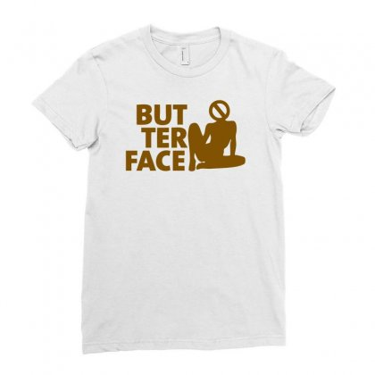 Butter Face Ladies Fitted T-shirt Designed By Ditreamx
