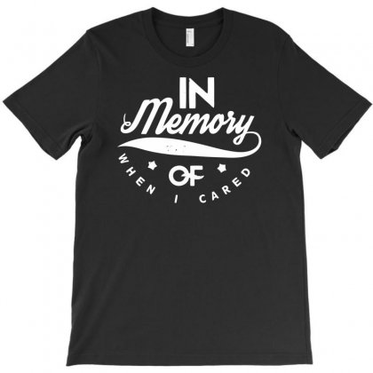 In Memory Of I Cared T-shirt Designed By Ditreamx