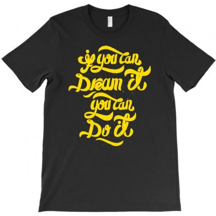 If You Can Dream It You Can Do It T-shirt Designed By Ditreamx