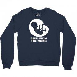 Rebel Fromthe Womb Crewneck Sweatshirt | Artistshot