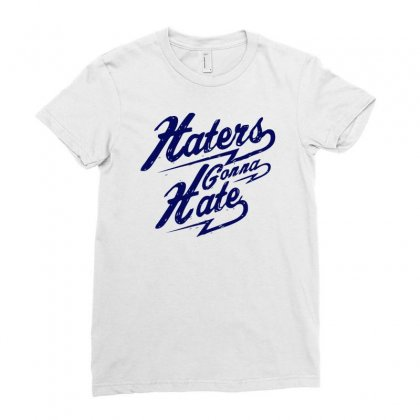 Hater Gonna Hate Ladies Fitted T-shirt Designed By Ditreamx