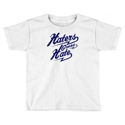 Hater Gonna Hate Toddler T-shirt Designed By Ditreamx