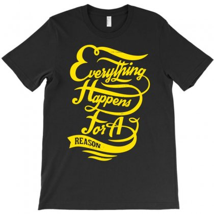 Everything Happens For A Reason T-shirt Designed By Ditreamx