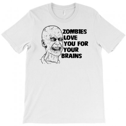 Zombies Love You For Your Brains T-shirt Designed By Ditreamx