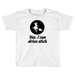 yes i can drive stick Toddler T-shirt | Artistshot