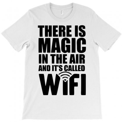 There Is Magic In The Air T-shirt Designed By Ditreamx