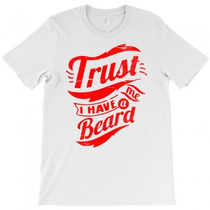 Trust Me I Have A Beard T-shirt Designed By Ditreamx