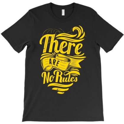 There Are No Rules T-shirt Designed By Ditreamx