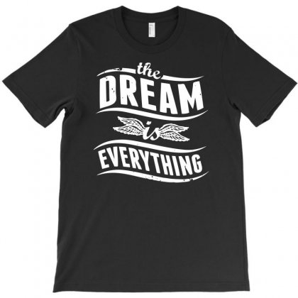 The Dream Is Everything T-shirt Designed By Ditreamx