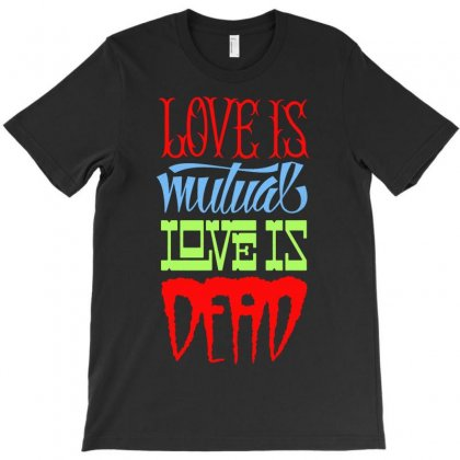 Love Is Mutual Love Is Dead T-shirt Designed By Buckstore