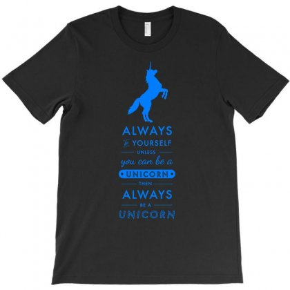 Always Be Yourself Unless You're A Unicorn T-shirt Designed By Thesamsat