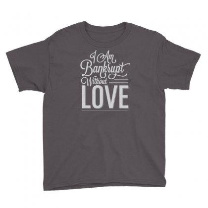 I Am Bankrupt Without Love Youth Tee Designed By Buckstore