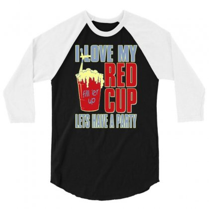 I Love My Red Cup Lets Have A Party 3/4 Sleeve Shirt Designed By Buckstore