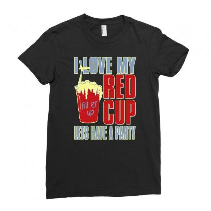 I Love My Red Cup Lets Have A Party Ladies Fitted T-shirt Designed By Buckstore