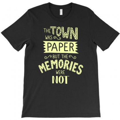 The Town Was Paper T-shirt Designed By Thesamsat