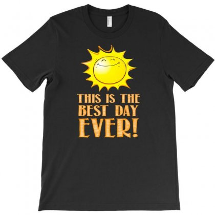 This Is The Best Day Ever T-shirt Designed By Thesamsat