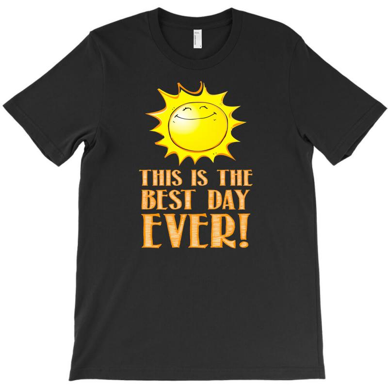 85f8f4a66 Custom This Is The Best Day Ever T-shirt By Thesamsat - Artistshot