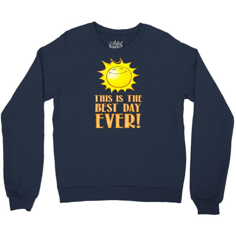 a36926093 Custom This Is The Best Day Ever Crewneck Sweatshirt By Thesamsat ...