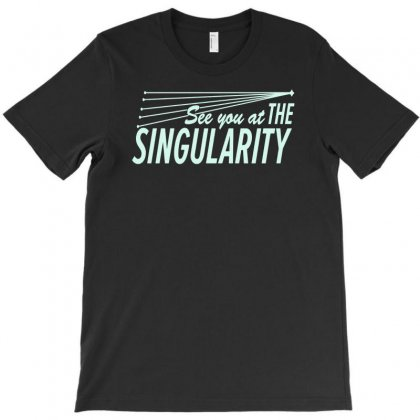 See You At The Singularity T-shirt