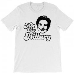 Hot For Hillary T-Shirt | Artistshot