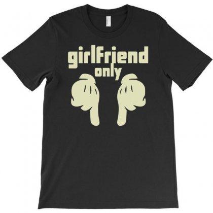 Girlfriend Only T-shirt Designed By Buckstore