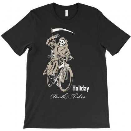 Holiday Death Takes T-shirt Designed By Buckstore