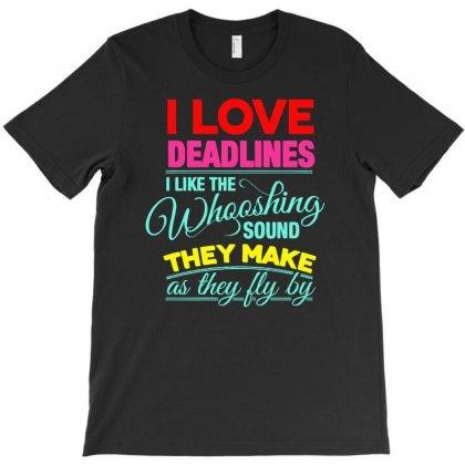 I Love Deadlines T-shirt Designed By Buckstore