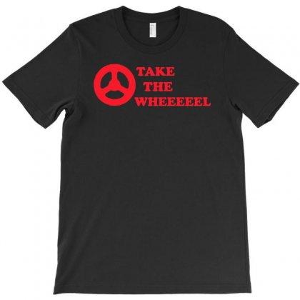 Take The Wheel T-shirt Designed By Buckstore