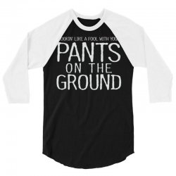 pants on the ground 3/4 Sleeve Shirt | Artistshot