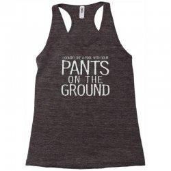 pants on the ground Racerback Tank   Artistshot
