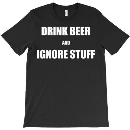 Drink Beer And Ignore Stuff T-shirt Designed By Noerhalimah