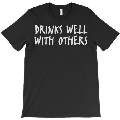 Drinks Well With Others T-shirt Designed By Noerhalimah