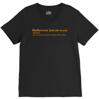 Halloween An Excuse For Girls To Dress Like Sluts V-neck Tee Designed By Secreet