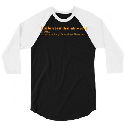 Halloween An Excuse For Girls To Dress Like Sluts 3/4 Sleeve Shirt Designed By Secreet