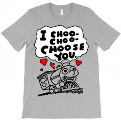 i choo choo choose you T-Shirt | Artistshot