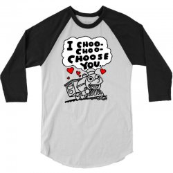 i choo choo choose you 3/4 Sleeve Shirt | Artistshot