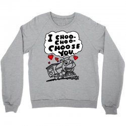 i choo choo choose you Crewneck Sweatshirt | Artistshot