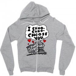i choo choo choose you Zipper Hoodie | Artistshot