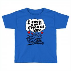 i choo choo choose you Toddler T-shirt | Artistshot